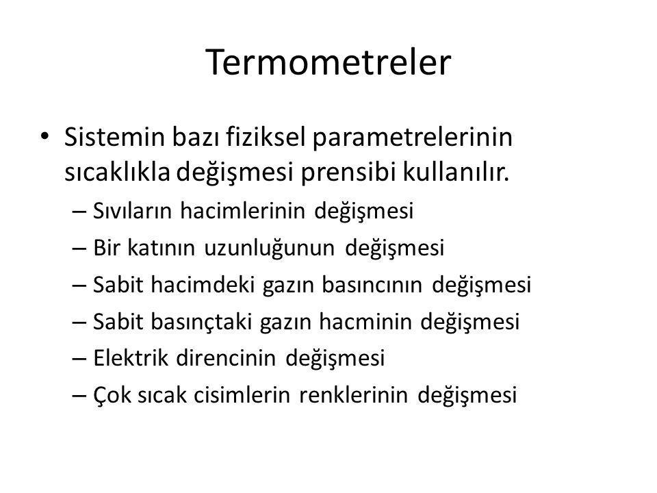 Termometreler • Sistemin bazı fiziksel parametrelerinin sıcaklıkla değişmesi prensibi kullanılır. – Sıvıların hacimlerinin değişmesi – Bir katının uzu