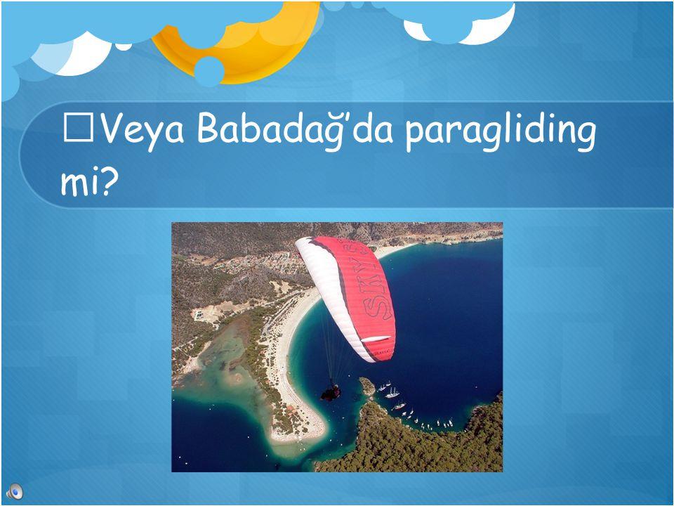Veya Babadağ'da paragliding mi?