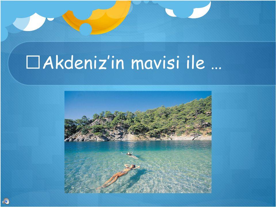 Akdeniz'in mavisi ile …