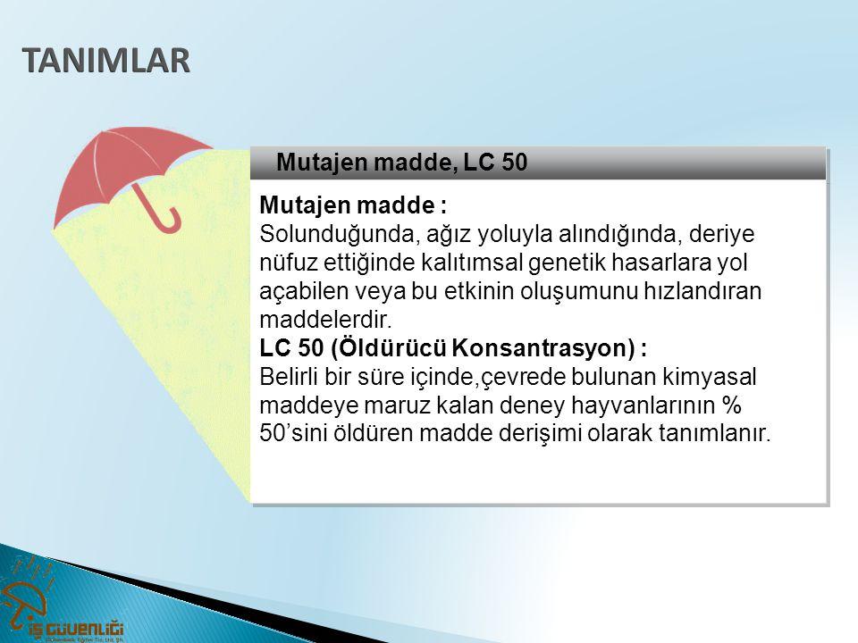 Mutajen madde, LC 50 Mutajen madde : Solunduğunda, ağız yoluyla alındığında, deriye nüfuz ettiğinde kalıtımsal genetik hasarlara yol açabilen veya bu