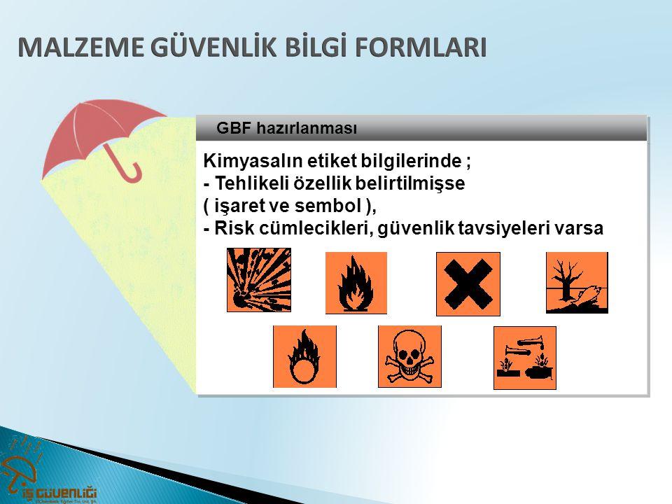 GBF hazırlanması Kimyasalın etiket bilgilerinde ; - Tehlikeli özellik belirtilmişse ( işaret ve sembol ), - Risk cümlecikleri, güvenlik tavsiyeleri va