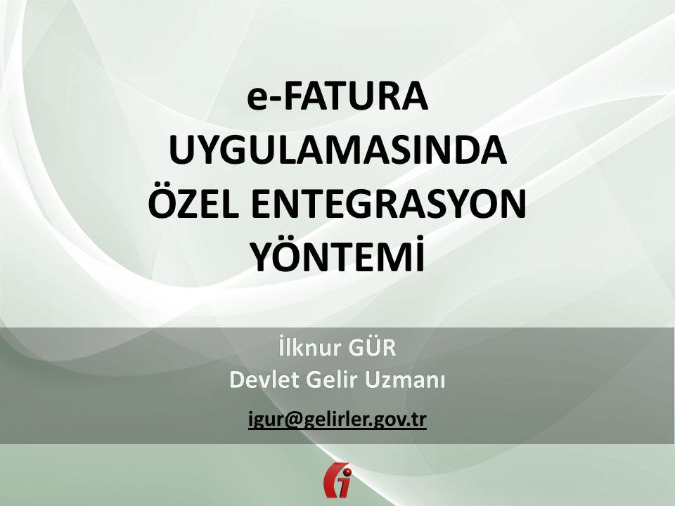 igur@gelirler.gov.tr e-FATURA UYGULAMASINDA ÖZEL ENTEGRASYON YÖNTEMİ