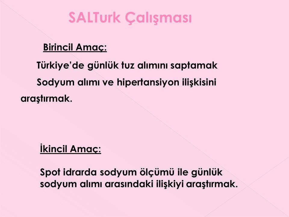 Birincil Amaç: Türkiye'de günlük tuz alımını saptamak Sodyum alımı ve hipertansiyon ilişkisini araştırmak. İkincil Amaç: Spot idrarda sodyum ölçümü il