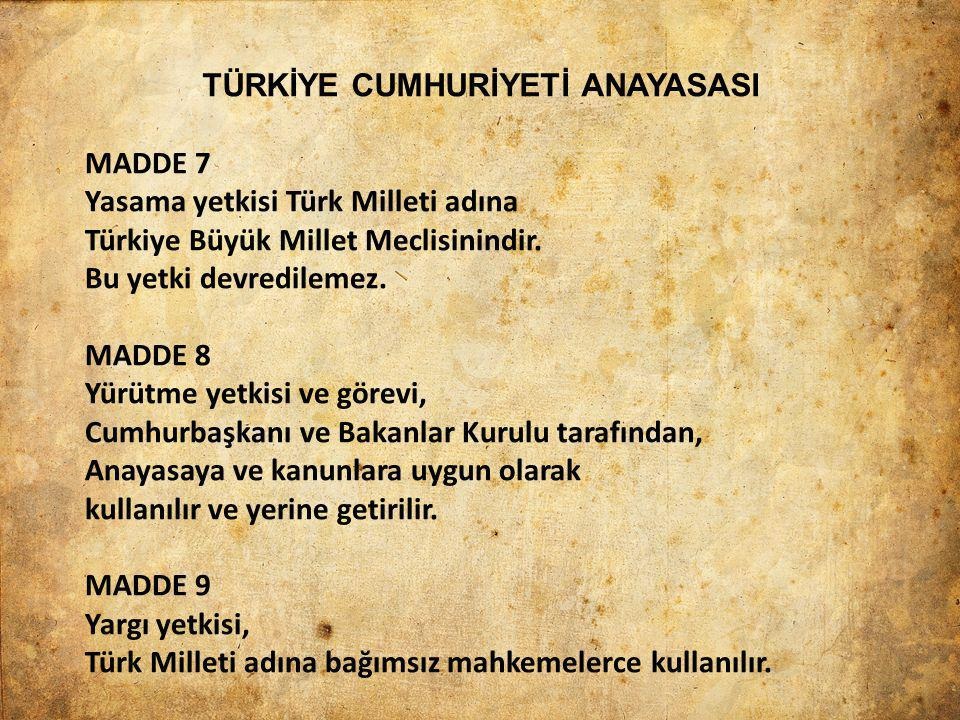 TÜRKİYE CUMHURİYETİ ANAYASASI MADDE 7 Yasama yetkisi Türk Milleti adına Türkiye Büyük Millet Meclisinindir. Bu yetki devredilemez. MADDE 8 Yürütme yet