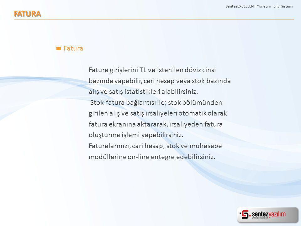 FATURA Fatura Fatura girişlerini TL ve istenilen döviz cinsi bazında yapabilir, cari hesap veya stok bazında alış ve satış istatistikleri alabilirsini