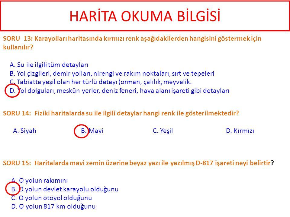 SORU 15: Haritalarda mavi zemin üzerine beyaz yazı ile yazılmış D-817 işareti neyi belirtir? A. O yolun rakımını B. O yolun devlet karayolu olduğunu C