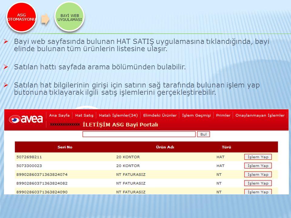 ASG OTOMASYONU BAYİ WEB UYGULAMASI  Bayi web sayfasında bulunan HAT SATIŞ uygulamasına tıklandığında, bayi elinde bulunan tüm ürünlerin listesine ula