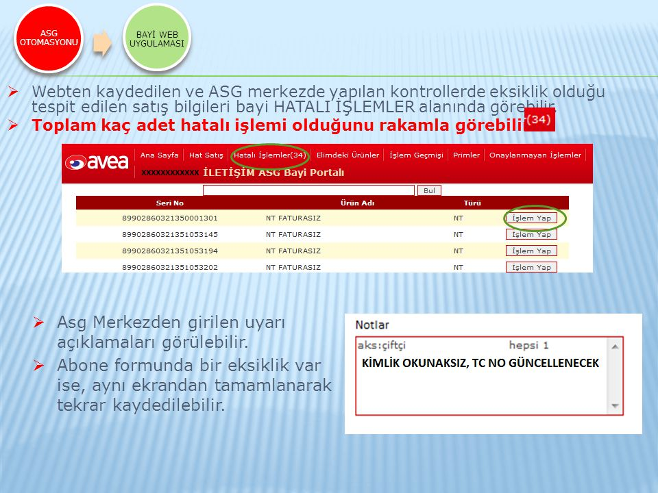 ASG OTOMASYONU BAYİ WEB UYGULAMASI  Webten kaydedilen ve ASG merkezde yapılan kontrollerde eksiklik olduğu tespit edilen satış bilgileri bayi HATALI