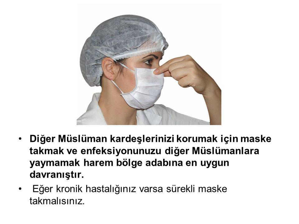 •Diğer Müslüman kardeşlerinizi korumak için maske takmak ve enfeksiyonunuzu diğer Müslümanlara yaymamak harem bölge adabına en uygun davranıştır.