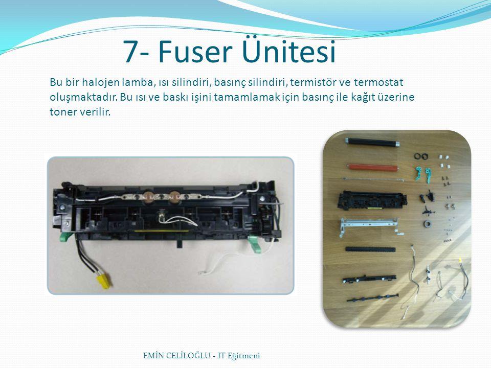 7- Fuser Ünitesi EMİN CELİLOĞLU - IT Eğitmeni Bu bir halojen lamba, ısı silindiri, basınç silindiri, termistör ve termostat oluşmaktadır. Bu ısı ve ba