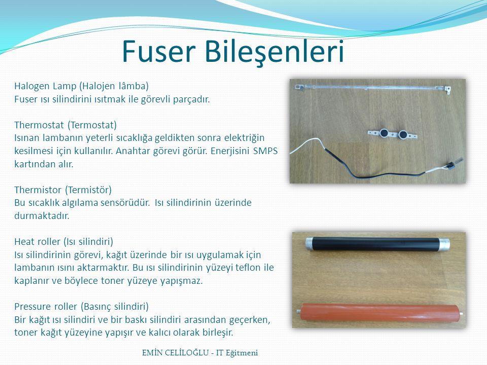 Fuser Bileşenleri EMİN CELİLOĞLU - IT Eğitmeni Halogen Lamp (Halojen lâmba) Fuser ısı silindirini ısıtmak ile görevli parçadır. Thermostat (Termostat)
