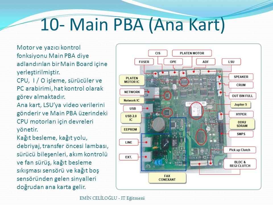 10- Main PBA (Ana Kart) EMİN CELİLOĞLU - IT Eğitmeni Motor ve yazıcı kontrol fonksiyonu Main PBA diye adlandırılan bir Main Board içine yerleştirilmiş