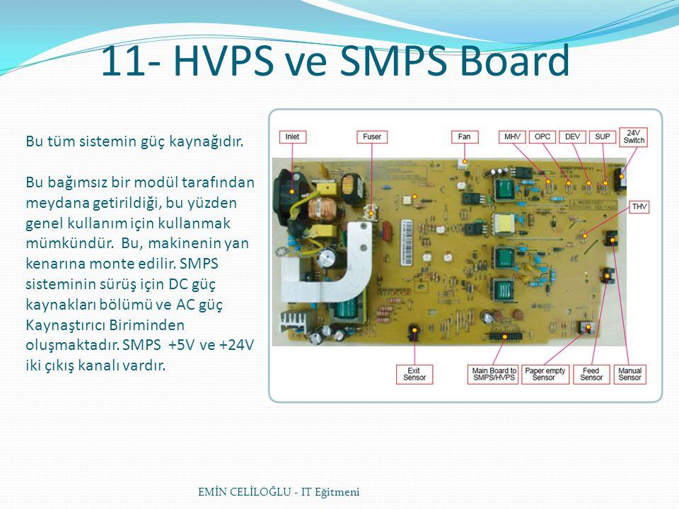 11- HVPS ve SMPS Board EMİN CELİLOĞLU - IT Eğitmeni Bu tüm sistemin güç kaynağıdır. Bu bağımsız bir modül tarafından meydana getirildiği, bu yüzden ge