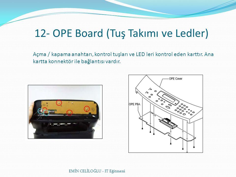 12- OPE Board (Tuş Takımı ve Ledler) EMİN CELİLOĞLU - IT Eğitmeni Açma / kapama anahtarı, kontrol tuşları ve LED leri kontrol eden karttır. Ana kartta
