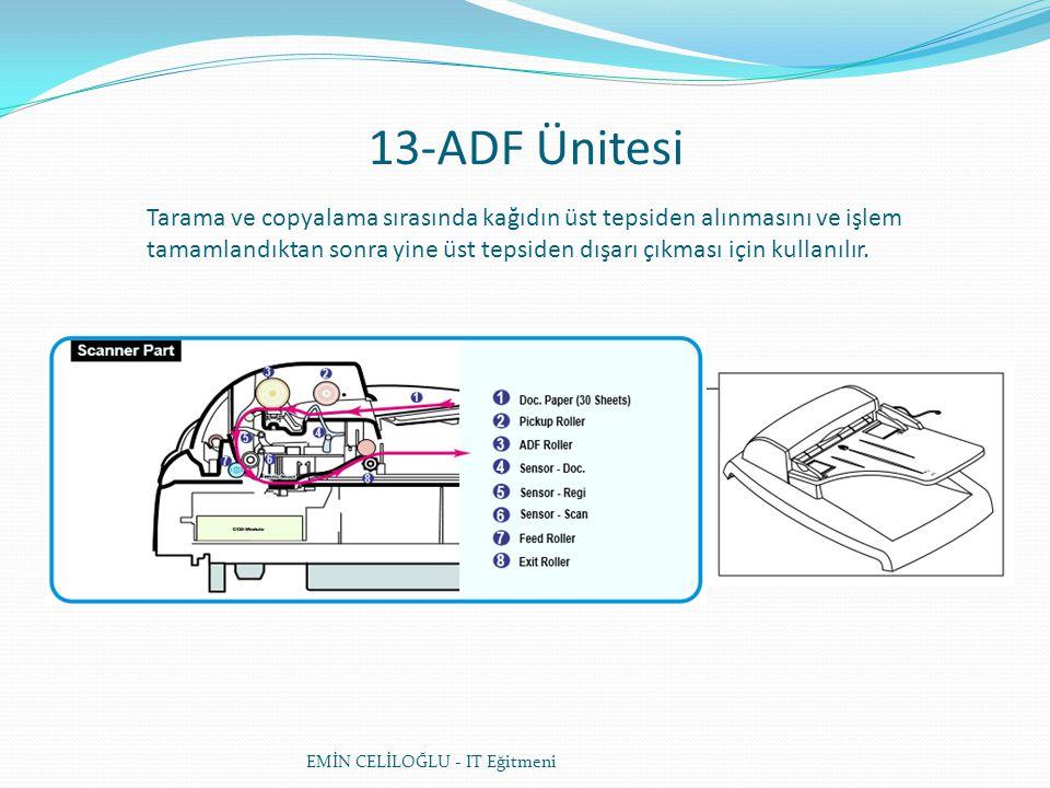 13-ADF Ünitesi EMİN CELİLOĞLU - IT Eğitmeni Tarama ve copyalama sırasında kağıdın üst tepsiden alınmasını ve işlem tamamlandıktan sonra yine üst tepsi