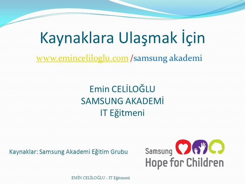EMİN CELİLOĞLU - IT Eğitmeni Emin CELİLOĞLU SAMSUNG AKADEMİ IT Eğitmeni Kaynaklar: Samsung Akademi Eğitim Grubu Kaynaklara Ulaşmak İçin www.emincelilo