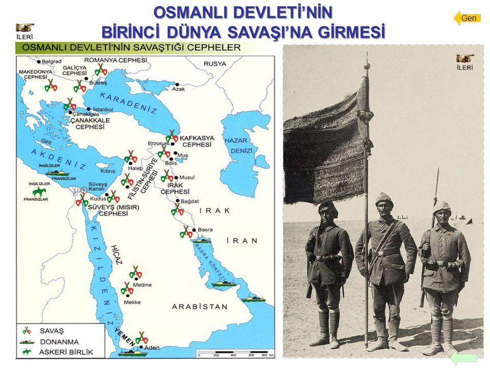 OSMANLI DEVLETİ'NİN BİRİNCİ DÜNYA SAVAŞI'NA GİRMESİ Geri