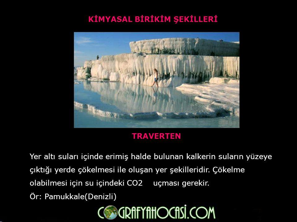 TRAVERTEN Yer altı suları içinde erimiş halde bulunan kalkerin suların yüzeye çıktığı yerde çökelmesi ile oluşan yer şekilleridir.
