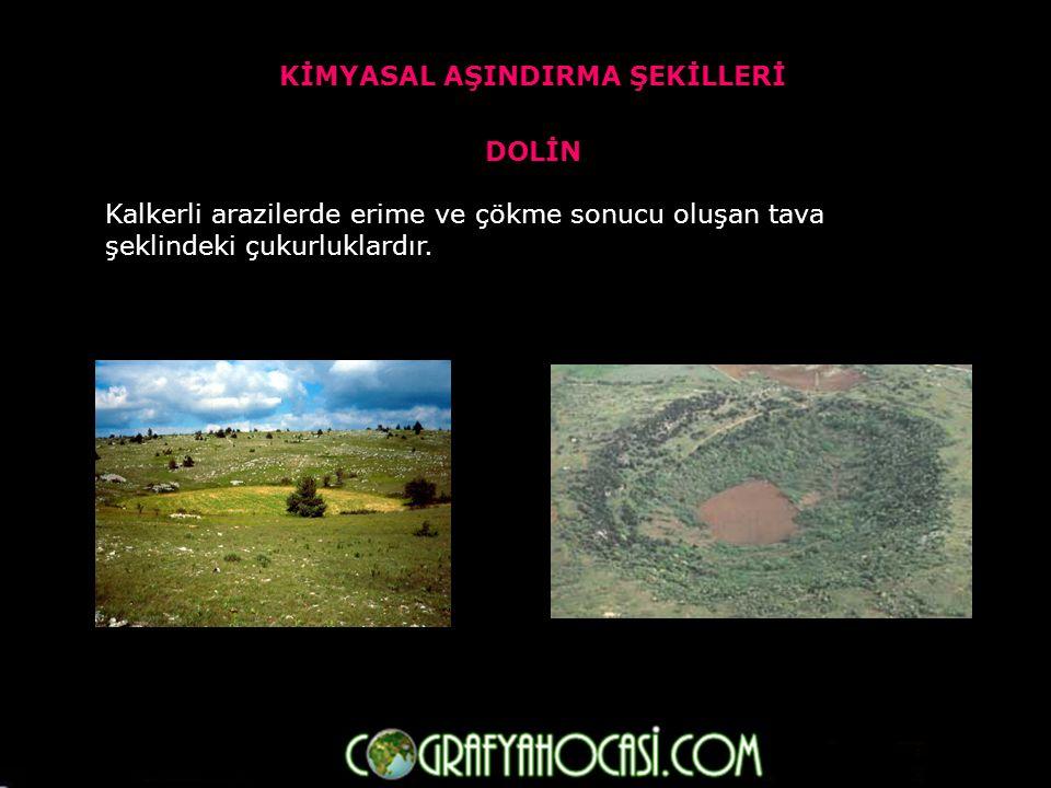 DOLİN Kalkerli arazilerde erime ve çökme sonucu oluşan tava şeklindeki çukurluklardır.