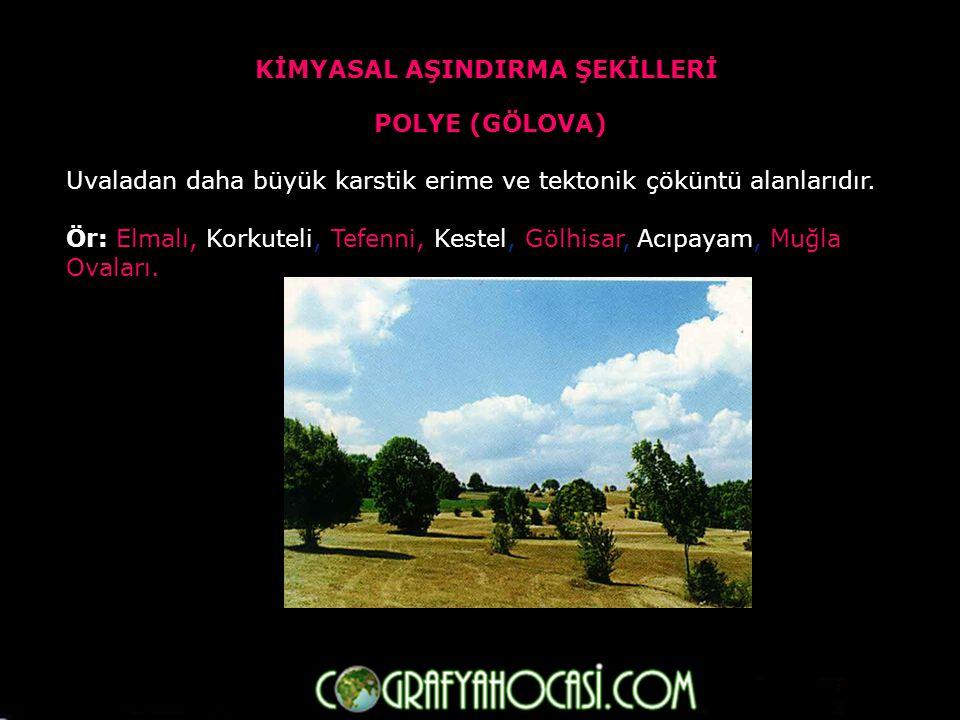 POLYE (GÖLOVA) Uvaladan daha büyük karstik erime ve tektonik çöküntü alanlarıdır.