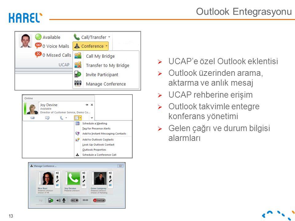 Outlook Entegrasyonu  UCAP'e özel Outlook eklentisi  Outlook üzerinden arama, aktarma ve anlık mesaj  UCAP rehberine erişim  Outlook takvimle ente