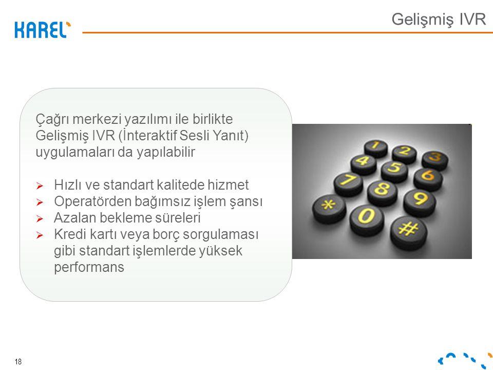 18 Gelişmiş IVR Çağrı merkezi yazılımı ile birlikte Gelişmiş IVR (İnteraktif Sesli Yanıt) uygulamaları da yapılabilir  Hızlı ve standart kalitede hiz