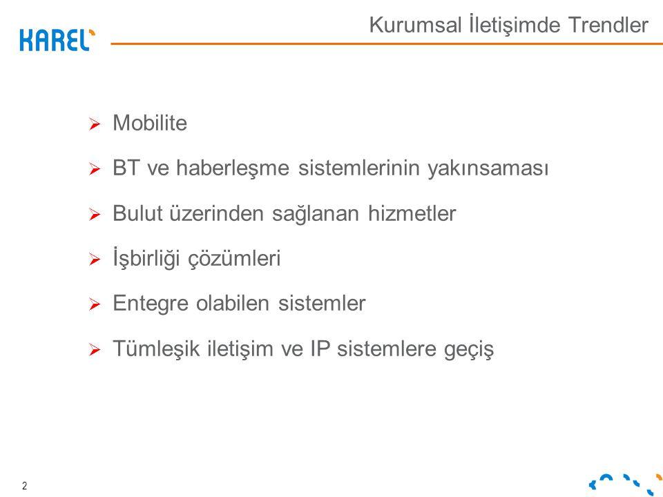 Kurumsal İletişimde Trendler  Mobilite  BT ve haberleşme sistemlerinin yakınsaması  Bulut üzerinden sağlanan hizmetler  İşbirliği çözümleri  Ente