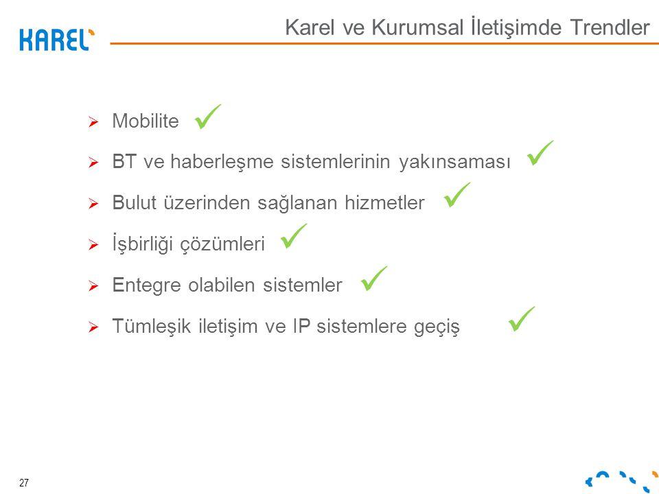 Karel ve Kurumsal İletişimde Trendler  Mobilite  BT ve haberleşme sistemlerinin yakınsaması  Bulut üzerinden sağlanan hizmetler  İşbirliği çözümle