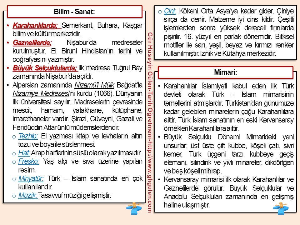 •Karahanlılarda •Karahanlılarda; Semerkant, Buhara, Kaşgar bilim ve kültür merkezidir. •Gaznelilerde •Gaznelilerde; Nişabur'da medreseler kurulmuştur.