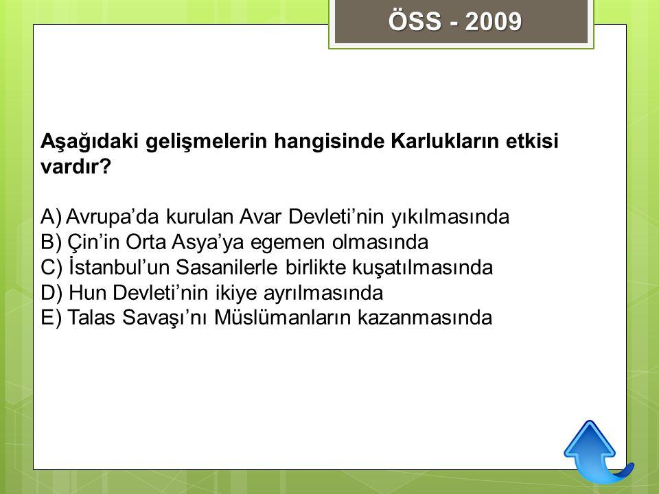 Aşağıdaki gelişmelerin hangisinde Karlukların etkisi vardır? A) Avrupa'da kurulan Avar Devleti'nin yıkılmasında B) Çin'in Orta Asya'ya egemen olmasınd