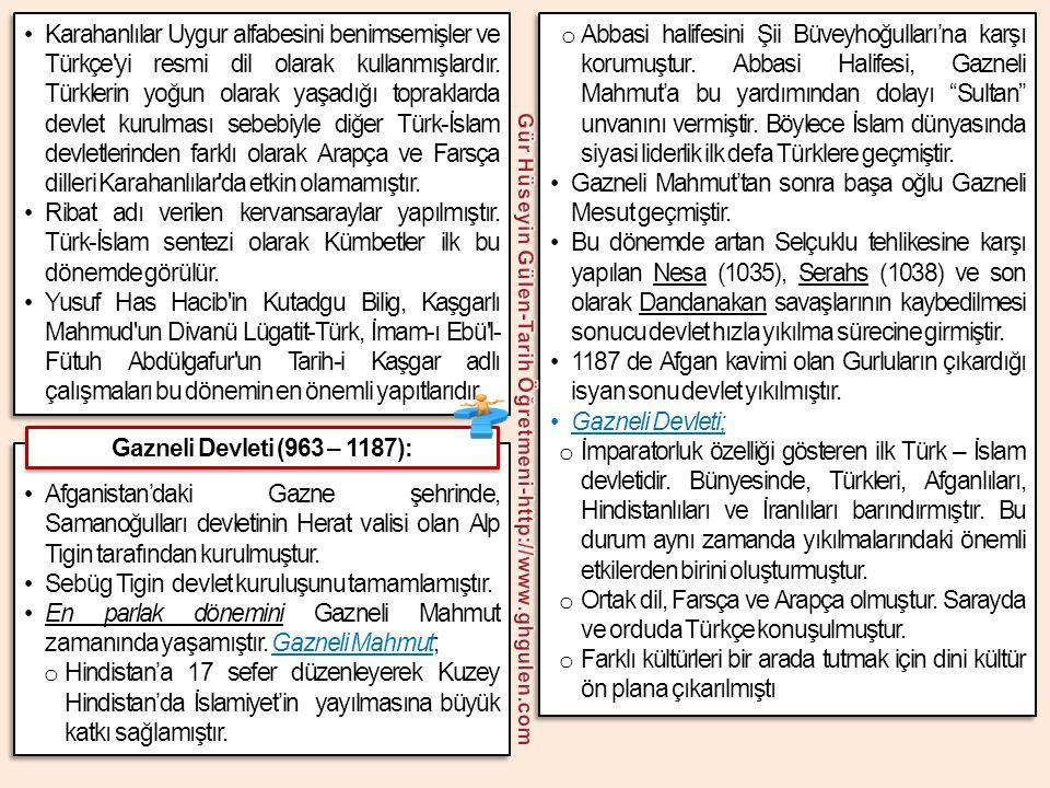 •Karahanlılar Uygur alfabesini benimsemişler ve Türkçe'yi resmi dil olarak kullanmışlardır. Türklerin yoğun olarak yaşadığı topraklarda devlet kurulma