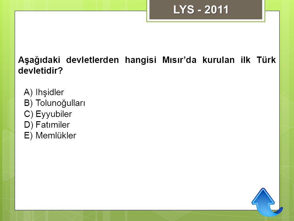 Aşağıdaki devletlerden hangisi Mısır'da kurulan ilk Türk devletidir? A)Ihşidler B)Tolunoğulları C)Eyyubiler D)Fatımiler E)Memlükler LYS - 2011