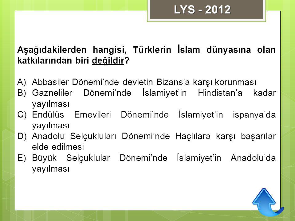 Aşağıdakilerden hangisi, Türklerin İslam dünyasına olan katkılarından biri değildir? A)Abbasiler Dönemi'nde devletin Bizans'a karşı korunması B)Gaznel