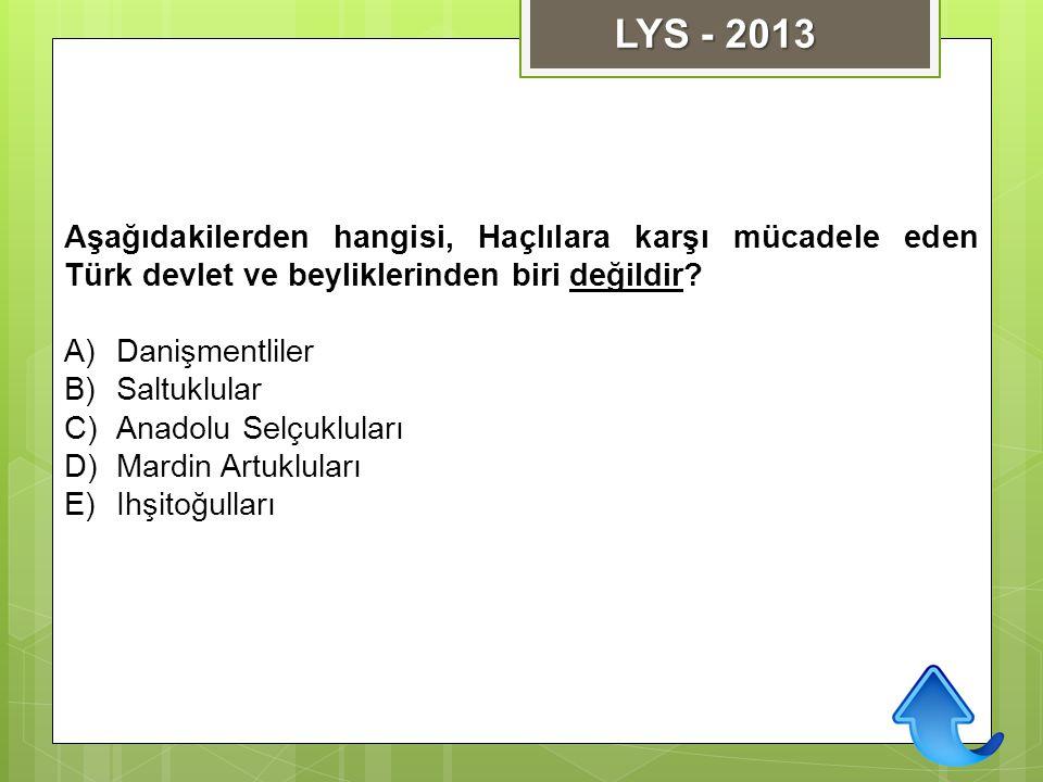 Aşağıdakilerden hangisi, Haçlılara karşı mücadele eden Türk devlet ve beyliklerinden biri değildir? A)Danişmentliler B)Saltuklular C)Anadolu Selçuklul