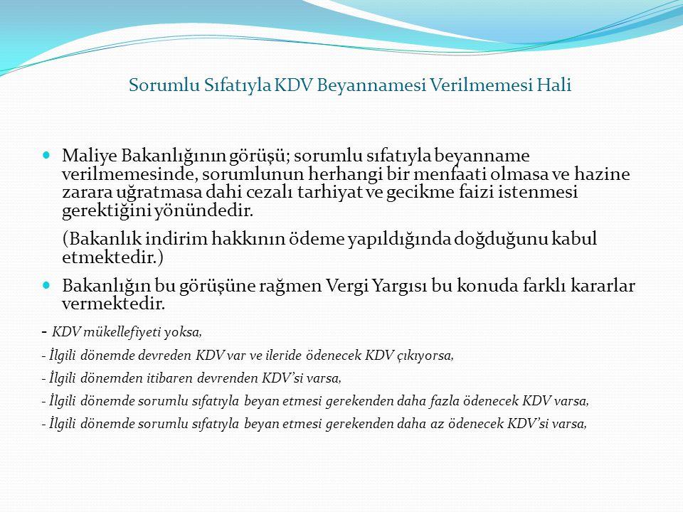 Sorumlu Sıfatıyla KDV Beyannamesi Verilmemesi Hali  Maliye Bakanlığının görüşü; sorumlu sıfatıyla beyanname verilmemesinde, sorumlunun herhangi bir m