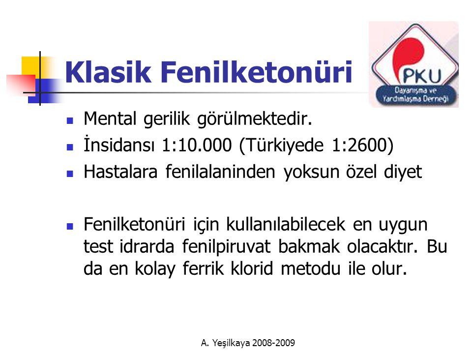 A.Yeşilkaya 2008-2009 Klasik Fenilketonüri  Mental gerilik görülmektedir.