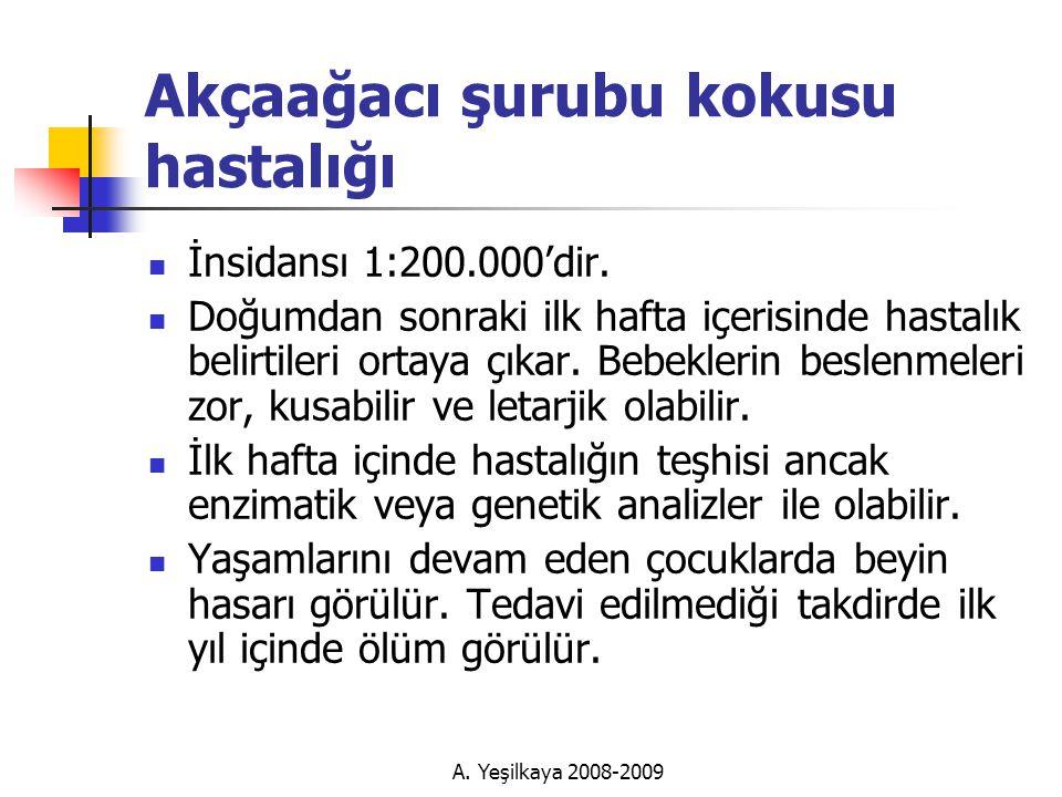A.Yeşilkaya 2008-2009 Akçaağacı şurubu kokusu hastalığı  İnsidansı 1:200.000'dir.