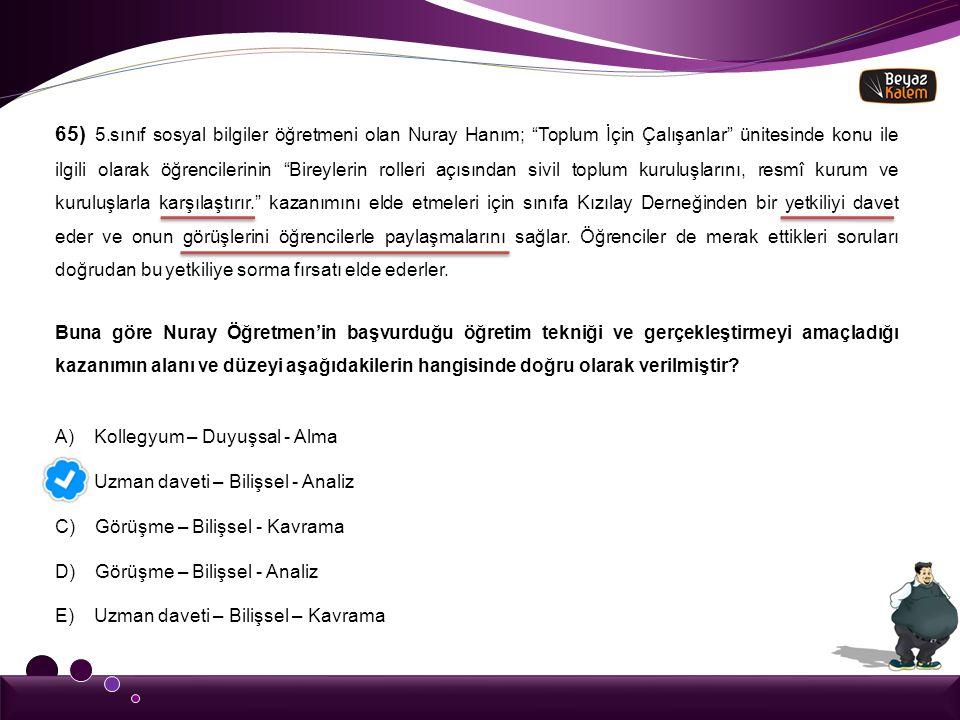 """65) 5.sınıf sosyal bilgiler öğretmeni olan Nuray Hanım; """"Toplum İçin Çalışanlar"""" ünitesinde konu ile ilgili olarak öğrencilerinin """"Bireylerin rolleri"""