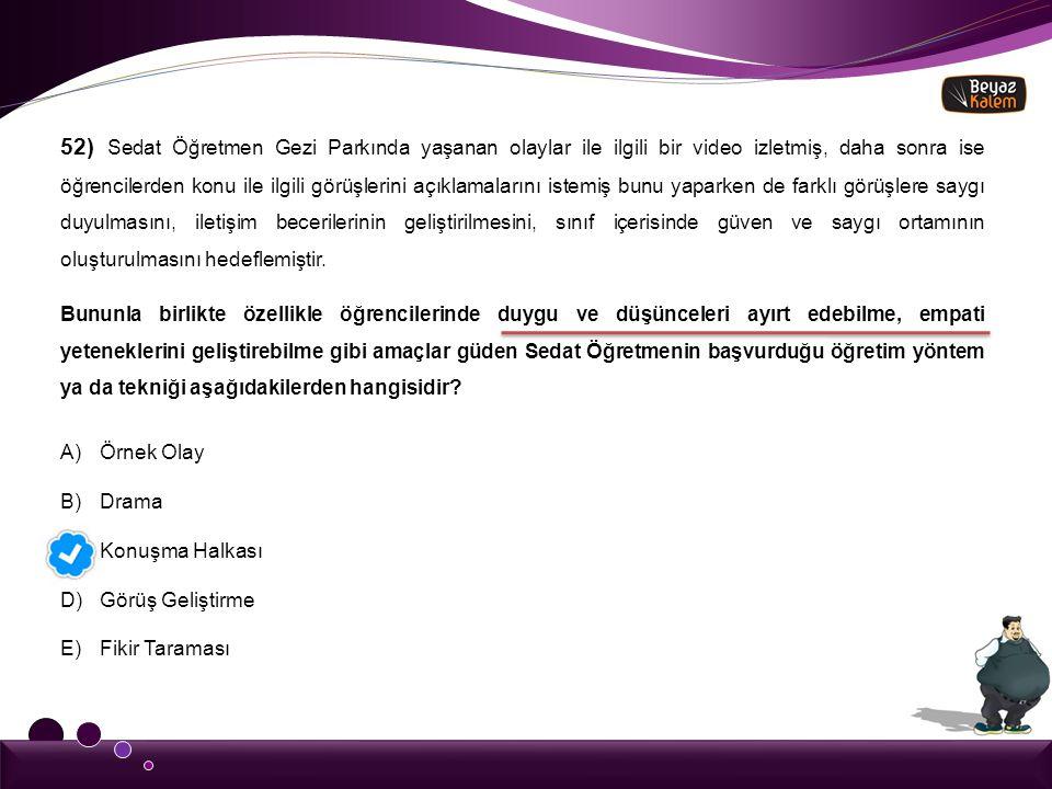 52) Sedat Öğretmen Gezi Parkında yaşanan olaylar ile ilgili bir video izletmiş, daha sonra ise öğrencilerden konu ile ilgili görüşlerini açıklamaların