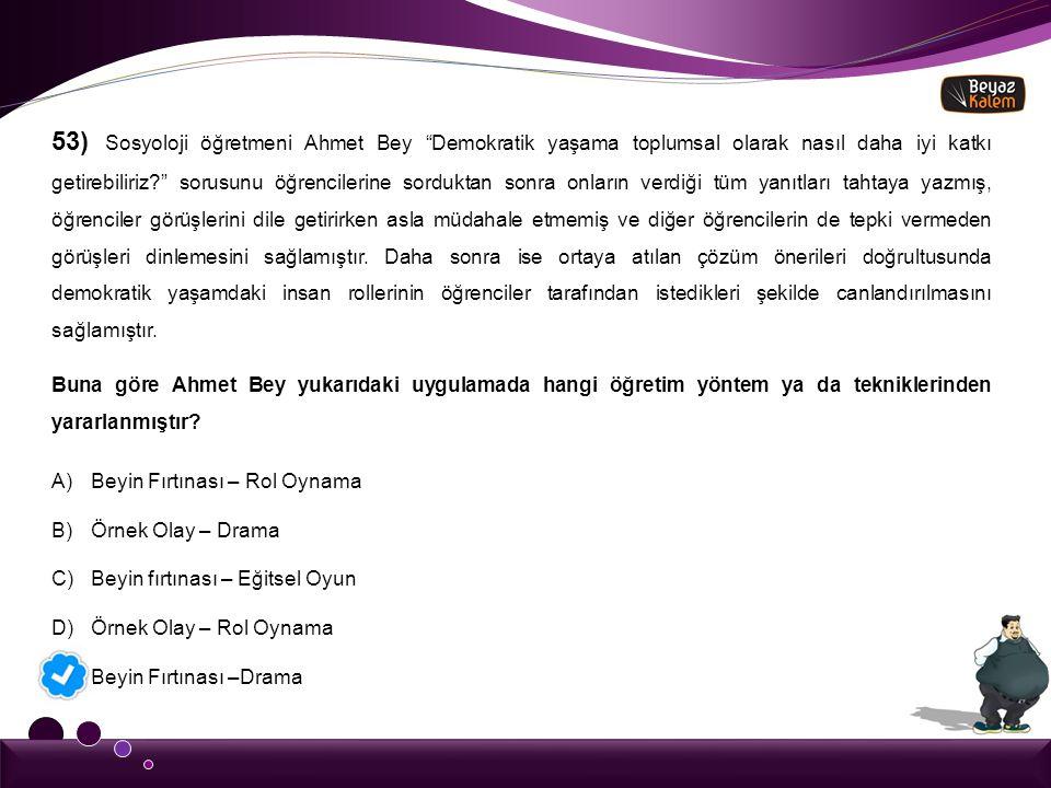 """53) Sosyoloji öğretmeni Ahmet Bey """"Demokratik yaşama toplumsal olarak nasıl daha iyi katkı getirebiliriz?"""" sorusunu öğrencilerine sorduktan sonra onla"""