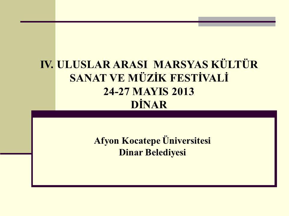 IV. ULUSLAR ARASI MARSYAS KÜLTÜR SANAT VE MÜZİK FESTİVALİ 24-27 MAYIS 2013 DİNAR Afyon Kocatepe Üniversitesi Dinar Belediyesi