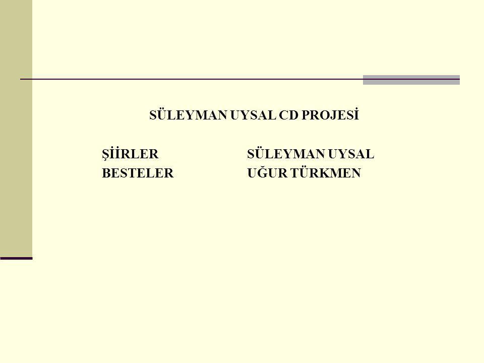 SÜLEYMAN UYSAL CD PROJESİ ŞİİRLER SÜLEYMAN UYSAL BESTELERUĞUR TÜRKMEN