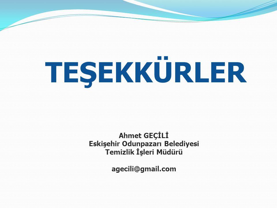 TEŞEKKÜRLER Ahmet GEÇİLİ Eskişehir Odunpazarı Belediyesi Temizlik İşleri Müdürü agecili@gmail.com