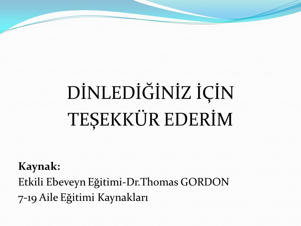 DİNLEDİĞİNİZ İÇİN TEŞEKKÜR EDERİM Kaynak: Etkili Ebeveyn Eğitimi-Dr.Thomas GORDON 7-19 Aile Eğitimi Kaynakları