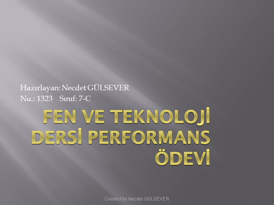 Hazırlayan: Necdet GÜLSEVER Nu.: 1323 Sınıf: 7-C Created by Necdet GÜLSEVER