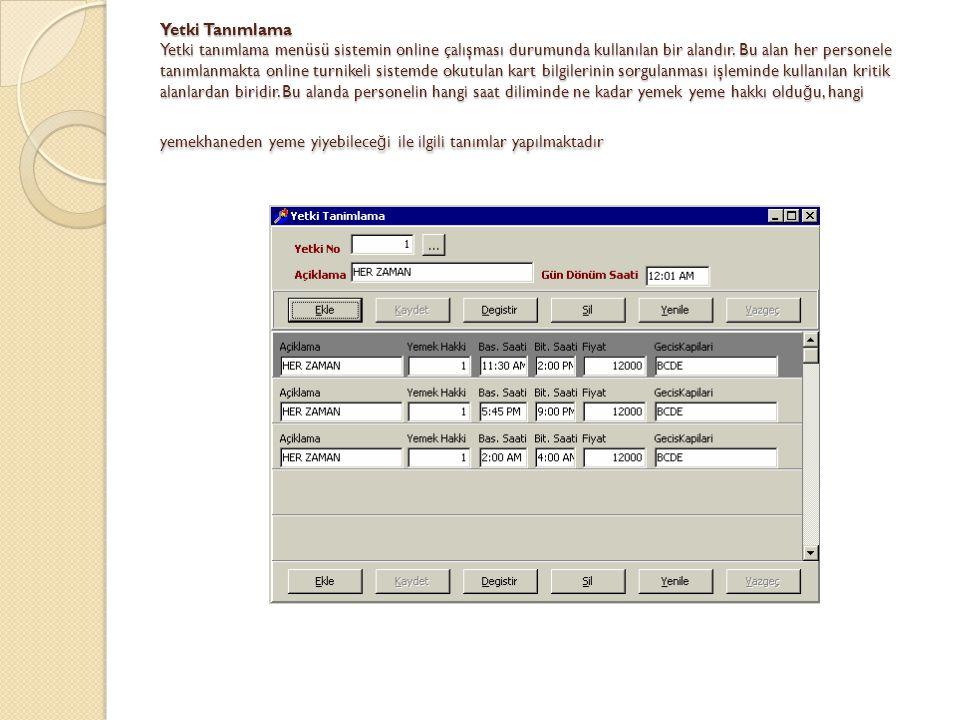 Yetki Tanımlama Yetki tanımlama menüsü sistemin online çalışması durumunda kullanılan bir alandır. Bu alan her personele tanımlanmakta online turnikel