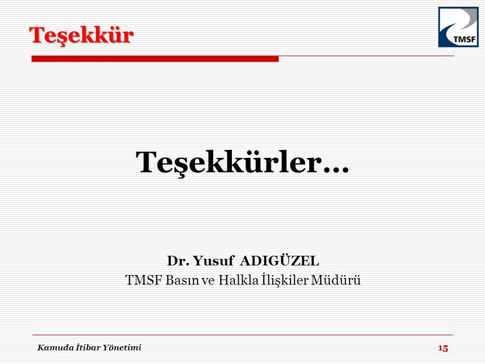 15 Teşekkürler… Dr. Yusuf ADIGÜZEL TMSF Basın ve Halkla İlişkiler Müdürü Teşekkür Kamuda İtibar Yönetimi