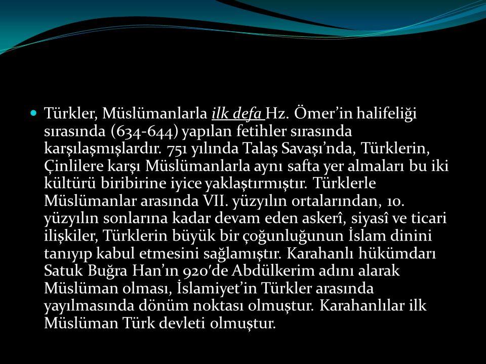  Türkler, Müslümanlarla ilk defa Hz. Ömer'in halifeliği sırasında (634-644) yapılan fetihler sırasında karşılaşmışlardır. 751 yılında Talaş Savaşı'nd