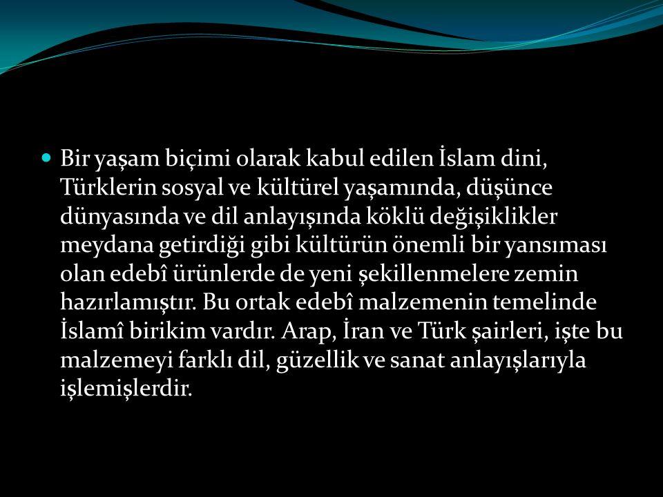  Bir yaşam biçimi olarak kabul edilen İslam dini, Türklerin sosyal ve kültürel yaşamında, düşünce dünyasında ve dil anlayışında köklü değişiklikler m