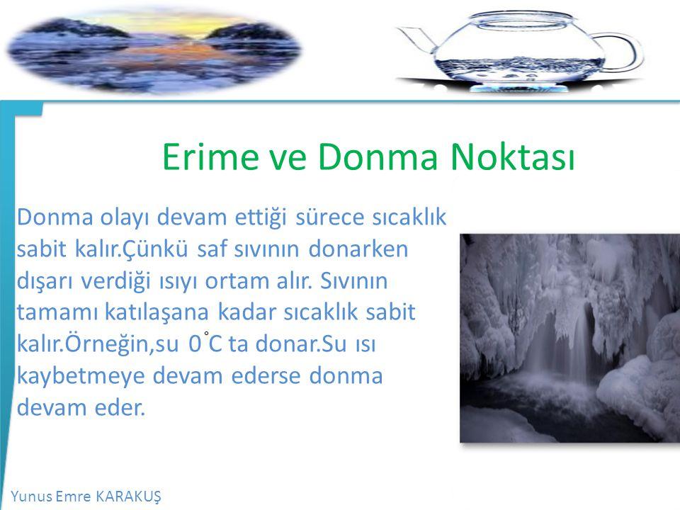 Yunus Emre KARAKUŞFen ve Teknoloji Erime ve Donma Noktası Donma olayı devam ettiği sürece sıcaklık sabit kalır.Çünkü saf sıvının donarken dışarı verdi